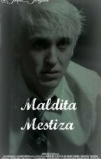 Maldita Mestiza ~Draco Malfoy y Tu~ by PotterYJackson