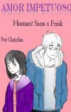 Amor impetuoso  (Human!Sans x Frisk)→ EN EDICION← by -ChatisSan-