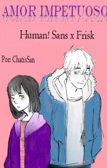 Amor impetuoso  (Human!Sans x Frisk)→ EN EDICION←