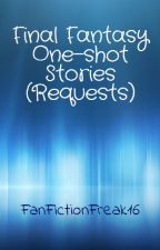 Final Fantasy One-Shot Stories(Requests) by FanFictionFreak16