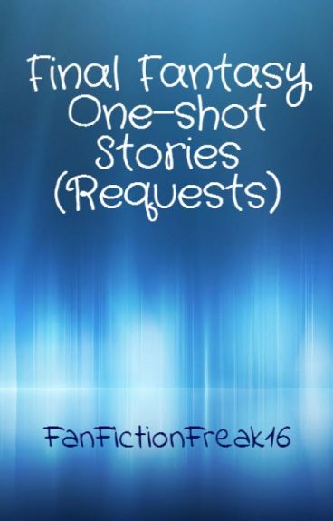 Final Fantasy One-Shot Stories(Requests)