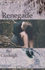 Renegade by Cxraleigh