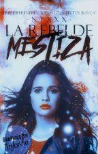 La Rebelde Mestiza (Book I) by -NyxXx-