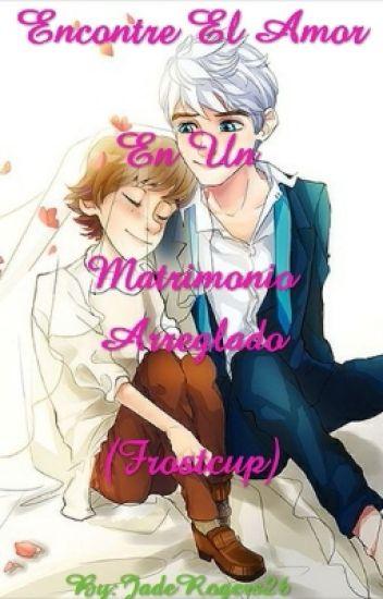 Encontré El Amor En Un Matrimonio Arreglado (Frostcup)