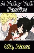 Oh, Nana (A Fairy Tail Fanfic) by BabyShamblesHD