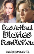 Basketball Diaries Fanfiction *Leo Dicaprio love story* by abc8167
