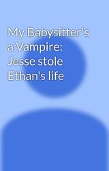 My Babysitter's a Vampire: Jesse stole Ethan's life by krox1234