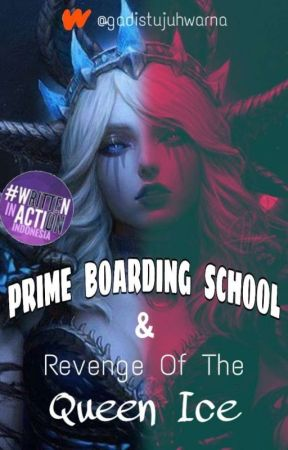 【Prime Boarding School & Revenge of The Queen Ice】 by gadistujuhwarna