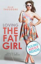 Loving the fat girl [Book 1] by ElleTheodore