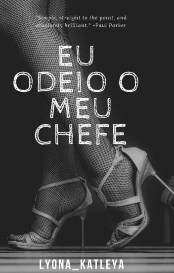 EU ODEIO O MEU CHEFE - 1 Vol - Trilogia- Em Revisão