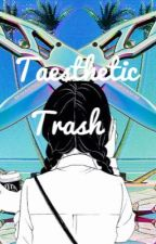Taesthetic Trash by taesexuals