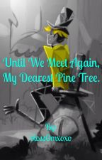 (Billdip) Until We Meet Again, My Dearest Pine Tree~ by bloss0mxoxo