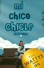 Mi Chico Chicle (#Wattys2016) by HeyItsMiku