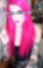 Random Stuff  by LillyFuentes