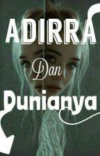 Adirra Dan Dunianya [COMPLETED] by DoubleARA