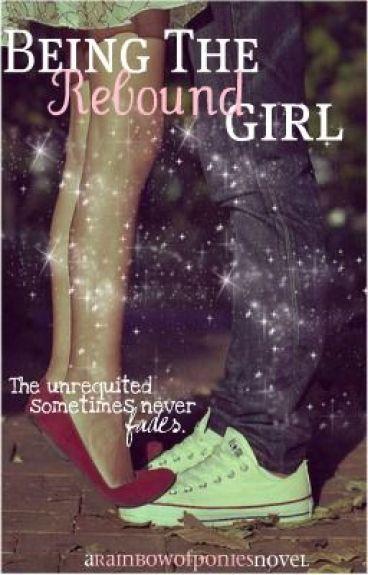 Being The Rebound Girl by rainbowofponies