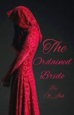 The Ordained Bride  by Of_Ink