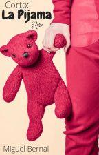 Corto: La Pijama Rosa © #Wattys2016 by Miguel_BernalJ205