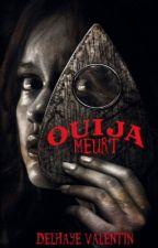Ouija | Meurt   (Tome 1) by valentindelhaye15