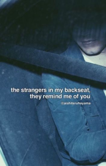the strangers in my backseat, they remind me of you | narry