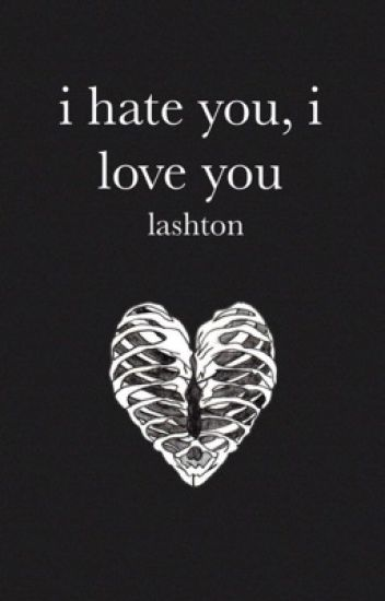 i hate you, i love you ↱ lashton