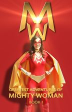 THE GREATEST ADVENTURES OF MIGHTY WOMAN - BOOK 1 by etozzi