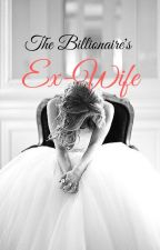 The Billionaire's Ex-Wife by GirlAcrossZStreet