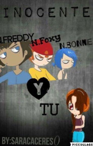 Inocente (N.Freddy,N.Bonni, N.Foxy y tú)