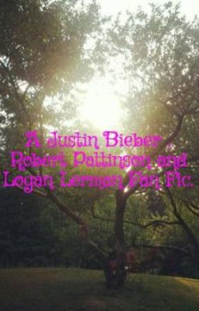 A Justin Bieber , Robert Pattinson and Logan Lerman Fan Fic. by RozaliaRizzlerBalogh