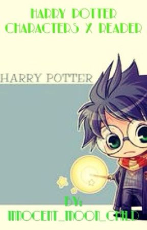 Harry Potter characters X Reader by Innocent_Moon_Child