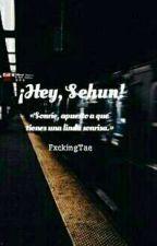 ¡Hey, Sehun! [Oh Sehun] by FxckingTae