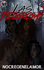 Las Peligrosas. by nocreoenelamor