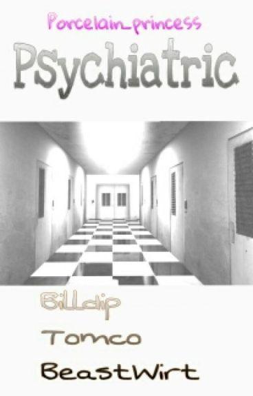 Psychiatric [Billdip/Tomco/BeastWirt]