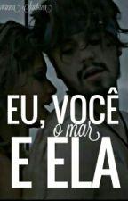 Eu, Você, O Mar E Ela by Giovanna_Santana__