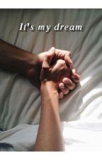 It's My Dream by Veryvery88