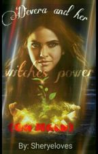 Devera And Her Witch's Power (On Hold) by sheryeloves