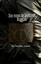 Son cosas de lectores, Muggle  (PAUSADA TEMPORALMENTE) by Carina_Black