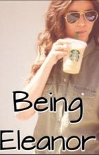 Being Eleanor {Eleanor Calder/ Louis Tomlinson Fan-Fiction} by LiveLifeFreely12