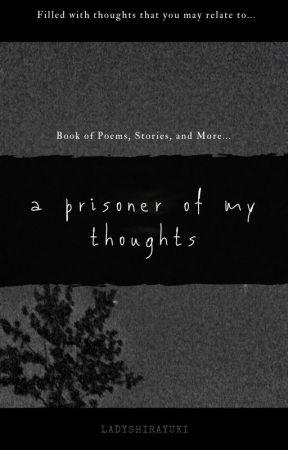 A Prisoner of My Thoughts by LadyShirayuki
