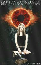 La hija de Malfoy Y Granger &: Los ojos de Dios. by WriterBoyLBS