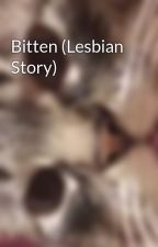 Bitten (Lesbian Story) by Mistressofsnark420