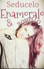 Seducelo, Enamoralo & Rompelo. by stopboy1980