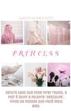 Princess © T3ddy [Finalizado] #Wattys2017 by GarotaDaMeiaNoite