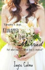 Kidnapped to be Married by Jaycechan