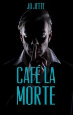 Cafe La Morte by JoJette