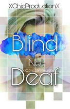 Blind Not Deaf by XChicProductionX