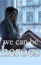 We Can Be Heroes (Elliot Alderson/OC)(Mr. Robot) by submechanophobia