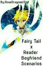 Fairy Tail X Reader Boyfriend Scenarios ~Watty's 2017~  by RoseDragneel2nd