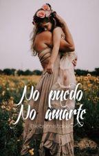 No Puedo No Amarte |Libro #02| - Trilogía 16 & Embarazada by biebsmistake
