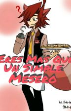 [EN EDICION] Eres Mas Que Un Simple Mesero (Foxy x Mangle) by 5DarkNights